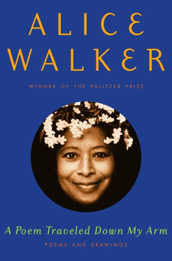 A Poem Traveled Down My Arm - Poems and Drawings ebook by Alice Walker