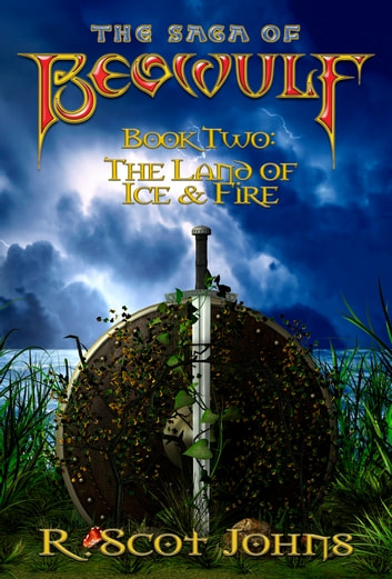 The Saga of Beowulf, Part II - The Land of Ice & Fire ebook by R. Scot Johns