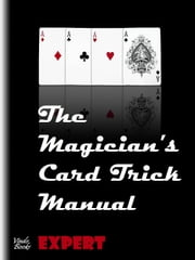 The Magician's Card Trick Manual Expert - Expert level - card tricks ebook by Steve Bryers