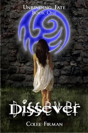 Dissever (Unbinding Fate Book One) ebook by Colee Firman