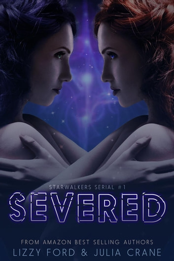 Severed - Starwalkers Serial, #1 ebook by Julia Crane,Lizzy Ford