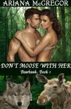 Don't Moose With Her ebook by Ariana McGregor