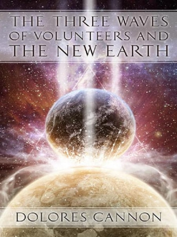 The Three Waves of Volunteers and The New Earth ebook by Dolores Cannon