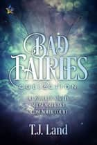 Bad Fairies: The Collection ebook by T.J. Land