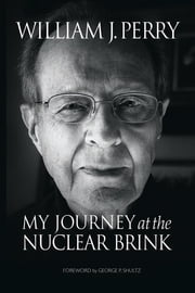 My Journey at the Nuclear Brink ebook by William Perry