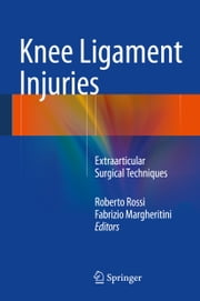 Knee Ligament Injuries - Extraarticular Surgical Techniques ebook by