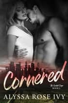 Cornered ebook by Alyssa Rose Ivy
