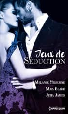 Jeux de séduction - Une exquise provocation - À la merci de son ennemi - Une si troublante vengeance ebook by Melanie Milburne, Maya Blake, Julia James