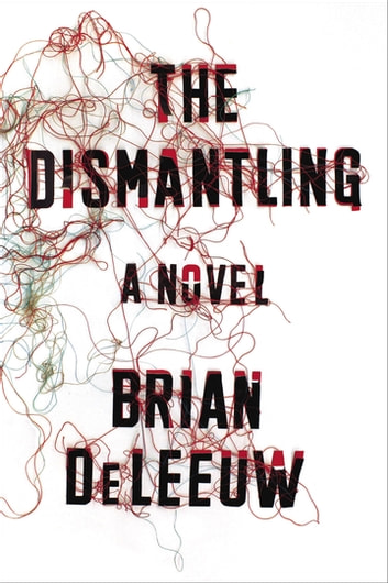 The Dismantling - A Novel ebook by Brian DeLeeuw