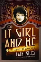 The It Girl and Me: A Novel of Clara Bow ebook by Laini Giles