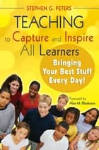 Teaching to Capture and Inspire All Learners ebook by Stephen G. Peters