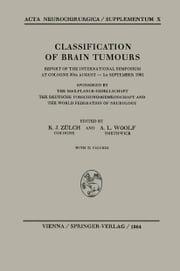 Classification of Brain Tumours / Die Klassifikation der Hirntumoren - Report of the International Symposium at Cologne 30th August — 1st September 1961 / Bericht Über das Internationale Symposion in Köln vom 30. August bis 1. September 1961 ebook by Klaus J. Zülch,Anthony L. Woolf
