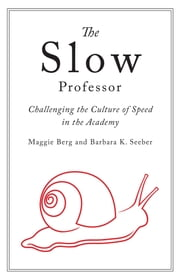 The Slow Professor - Challenging the Culture of Speed in the Academy ebook by Maggie Berg, Barbara Seeber