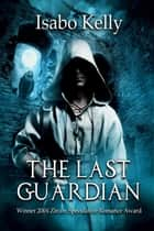 The Last Guardian ebook by Isabo Kelly