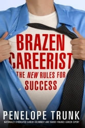 Brazen Careerist - The New Rules for Success ebook by Penelope Trunk