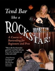 Tend Bar Like a Rockstar! ebook by Kathryn McAlister