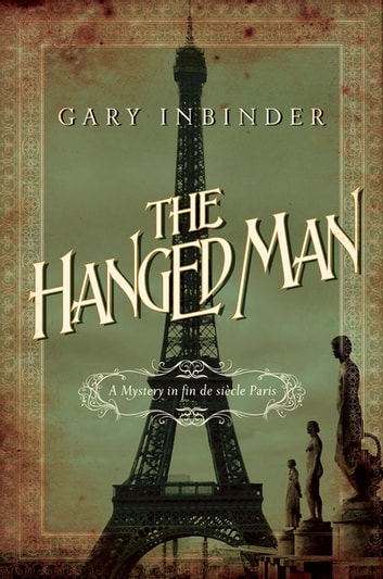 The Hanged Man: A Mystery in Fin de Siecle Paris ebook by Gary Inbinder