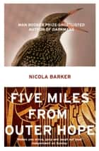 Five Miles from Outer Hope ebook by Nicola Barker