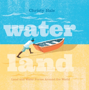 Water Land - Land and Water Forms Around the World ebook by Christy Hale