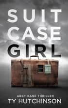 Suitcase Girl - Suitcase Girl Trilogy #1 電子書籍 by Ty Hutchinson