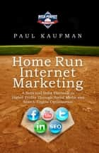 Home Run Internet Marketing: A Nuts and Bolts Playbook to Higher Profits Through Social Media and Search Engine Optimization ebook by Paul Kaufman
