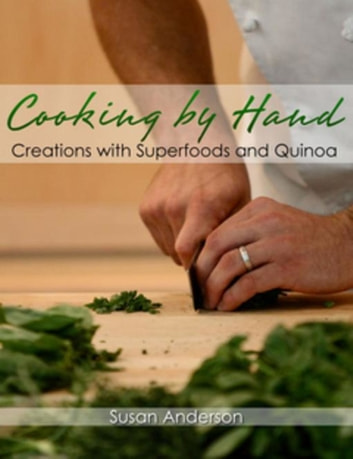 Cooking by Hand - Creations with Superfoods and Quinoa ebook by Susan Anderson