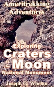 Ameritrekking Adventures: Exploring Craters of the Moon National Monument ebook by Joseph Whelan