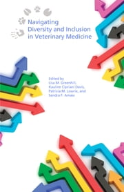 Navigating Diversity and Inclusion in Veterinary Medicine ebook by Lisa M. Greenhill,Kauline Cipriani Davis,Patricia M. Lowrie,Sandra F. Amass