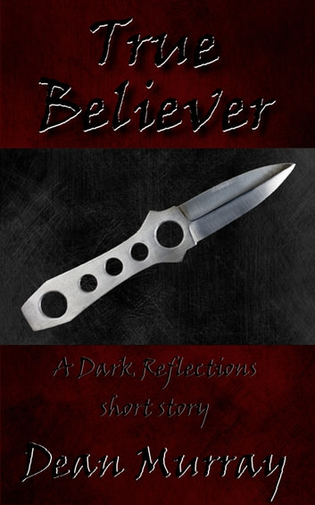 True Believer (Dark Reflections) ebook by Dean Murray