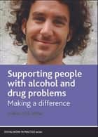 Supporting people with alcohol and drug problems ebook by Sarah Galvani