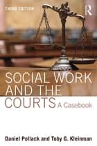 Social Work and the Courts ebook by Daniel Pollack,Toby G. Kleinman