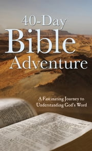 The 40-Day Bible Adventure - A Fascinating Journey to Understanding God's Word ebook by Christopher D. Hudson