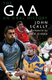 The GAA - An Oral History ebook by John Scally
