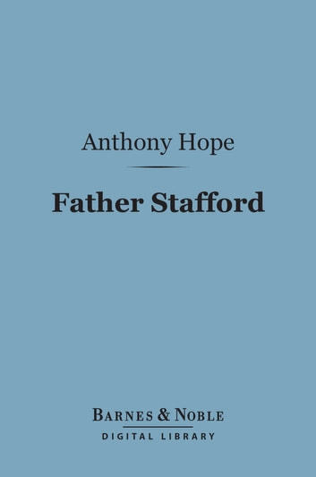Father Stafford (Barnes & Noble Digital Library) ebook by Anthony Hope