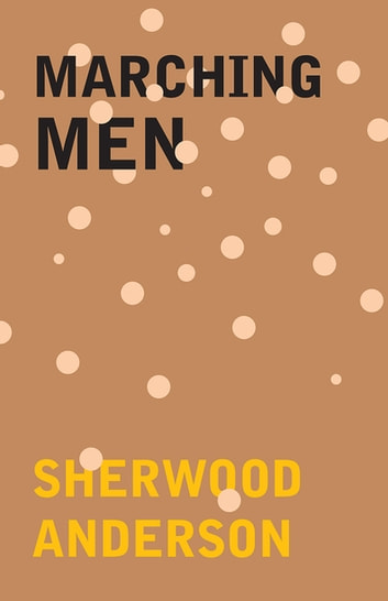 Marching Men eBook by Sherwood Anderson