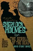 The Further Adventures of Sherlock Holmes: The Scroll of the Dead ebook by David Stuart Davies