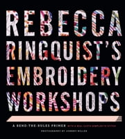 Rebecca Ringquist's Embroidery Workshops - A Bend-the-Rules Primer ebook by Rebecca Ringquist