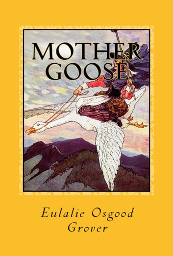 Mother Goose - [Illustrated & The Original Volland Edition] ebook by Eulalie Osgood Grover