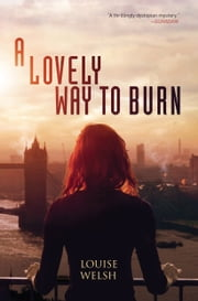 A Lovely Way to Burn ebook by Louise Welsh