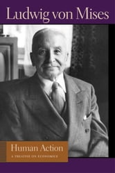 Human Action - A Treatise on Economics ebook by Ludwig von Mises