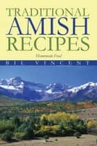 Traditional Amish Recipes ebook by Bill Vincent