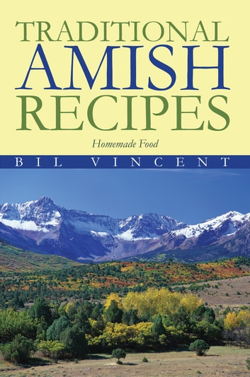 Traditional Amish Recipes - Homemade Food ebook by Bill Vincent