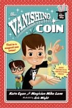 The Vanishing Coin ebook by Kate Egan, Mike Lane, Eric Wight