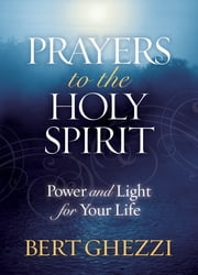 Prayers to the Holy Spirit - Power and Light for Your Life ebook by Bert Ghezzi