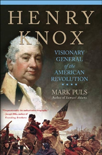 Henry Knox - Visionary General of the American Revolution ebook by Mark Puls