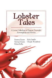 Lobster Tales - A Loose Collection of Essays, Excerpts, Screenplays and Stories ebook by George Evans, Danny Evans, Rick Smith,...