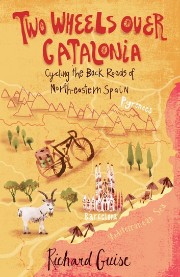 Two Wheels Over Catalonia: Cycling the Back Roads of North-eastern Spain ebook by Richard Guise