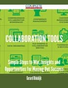 Collaboration Tools - Simple Steps to Win, Insights and Opportunities for Maxing Out Success ebook by Gerard Blokdijk