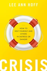 Crisis - How to Help Yourself and Others in Distress or Danger ebook by Lee Ann Hoff