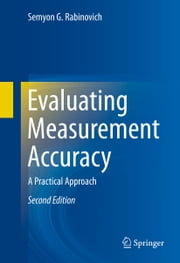 Evaluating Measurement Accuracy - A Practical Approach ebook by Semyon G Rabinovich